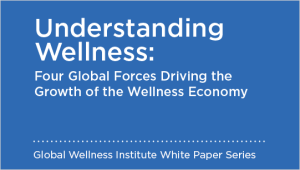 Understanding Wellness: Four Global Forces Driving the Growth of the Wellness Economy