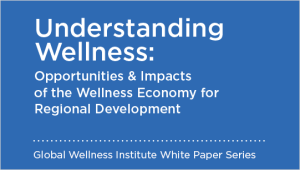 Understanding Wellness: Opportunities and Impacts of the Wellness Economy for Regional Development