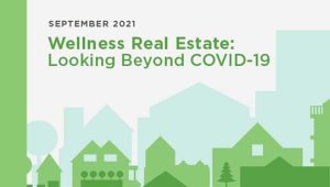 2021 Wellness Real Estate: Looking Beyond COVID-19 Report